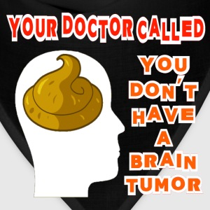 Black Your Doctor Called, You Don't Have a Brain Tumor S T-Shirts - Bandana