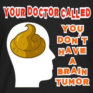 Black Your Doctor Called, You Don't Have a Brain Tumor S T-Shirts - Men's Premium Long Sleeve T-Shirt