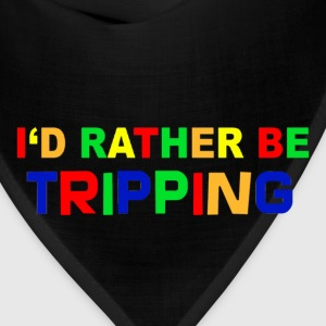 I'd Rather Be Tripping - Bandana