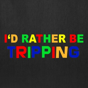 I'd Rather Be Tripping - Tote Bag