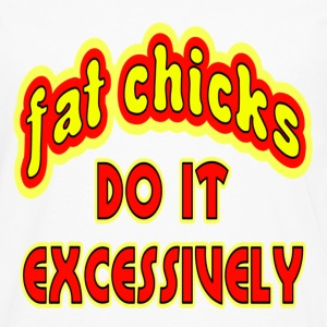 White Fat Chicks Do It Excessively T-Shirts - Men's Premium Long Sleeve T-Shirt