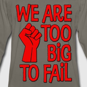 We Are Too Big To Fail T-Shirts - Men's Premium Long Sleeve T-Shirt