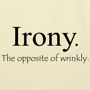 Irony. The opposite of wrinkly. - Eco-Friendly Cotton Tote
