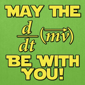 May The Force Be With You Physics Geek T-Shirts - Tote Bag