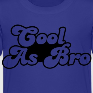 Cool as bro- it's all good  Kids' Shirts - Toddler Premium T-Shirt