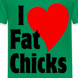 I Love Fat Chicks Kids' Shirts - Toddler Premium T-Shirt