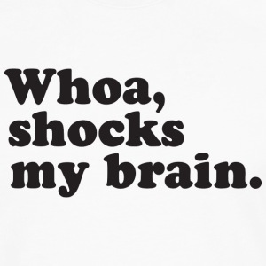 Whoa, Shocks My Brain - Men's Premium Long Sleeve T-Shirt