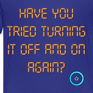 The IT Crowd Have You Tried Turning It Off And On  Kids' Shirts - Toddler Premium T-Shirt