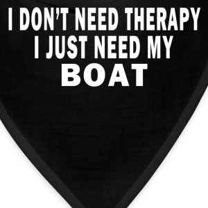 I DON'T NEED THERAPY. I JUST NEED MY BOAT. T-Shirts - Bandana