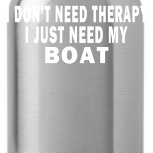 I DON'T NEED THERAPY. I JUST NEED MY BOAT. T-Shirts - Water Bottle