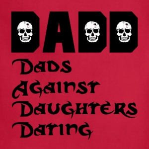 DADD Dads Against Daughters Dating T-Shirts - Adjustable Apron
