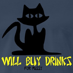 Will Buy Drinks For Pussy - Men's Premium T-Shirt