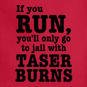 If you run, you'll only go to jail with taser burn T-Shirts - Adjustable Apron