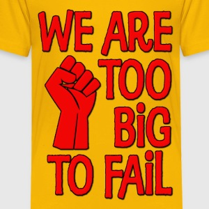 We Are Too Big To Fail Kids' Shirts - Toddler Premium T-Shirt