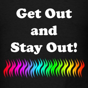 Get Out and Stay Out - Men's T-Shirt