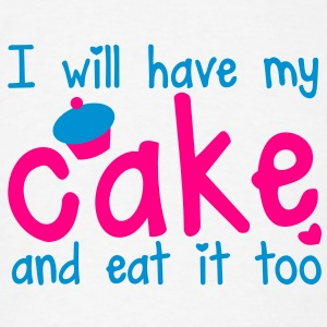 I WILL HAVE MY CAKE and eat it too! with a cute cupcake T-Shirts - Men's T-Shirt