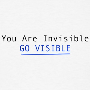 You Are Invisible GO VISIBLE T-Shirts - Men's T-Shirt