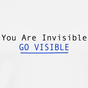 You Are Invisible GO VISIBLE T-Shirts - Men's Premium T-Shirt