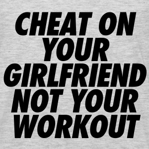 Cheat On Your Girlfriend Not Your Workout T-Shirts - Men's Premium Long Sleeve T-Shirt