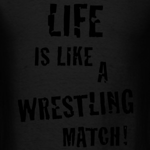 Life is like a wrestling match! Men's Tank Top - Men's T-Shirt