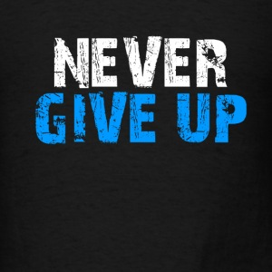 Never Give Up Tank Top - Men's T-Shirt