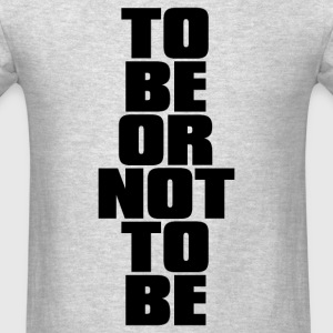 TO BE OR NOT TO BE - Men's T-Shirt