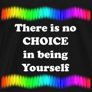 There is no Choice in being Yourself - Men's Premium T-Shirt