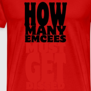 How Many Emcees Must Get Dissed T-Shirts - Men's Premium T-Shirt