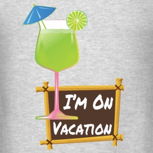 I'm On Vacation Tank Tops - Men's T-Shirt