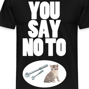 You Say No To Ratchet Pussy - Men's Premium T-Shirt