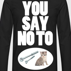 You Say No To Ratchet Pussy - Men's Premium Long Sleeve T-Shirt