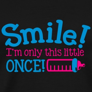 SMILE! I'm only this little once with baby bottle Men - Men's Premium T-Shirt