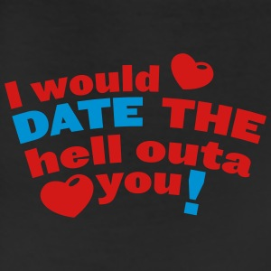 I would date the hell outa you! with love heart Men - Leggings