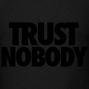 Trust Nobody Tank Tops - Men's T-Shirt