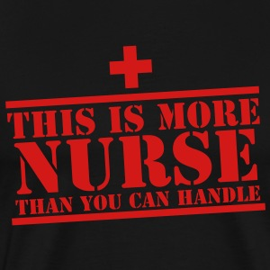 This is more NURSE than you can handle! cross Tank Tops - Men's Premium T-Shirt