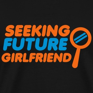 seeking future girlfriend Men - Men's Premium T-Shirt