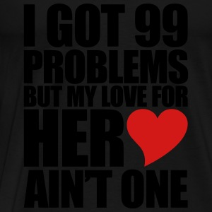 99 Problems for her Tank Tops - Men's Premium T-Shirt