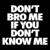 Don't Bro Me If You Don't Know Me Tank Tops - Men's Premium Tank