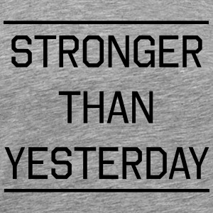 Stronger than Yesterday Tank Tops - Men's Premium T-Shirt