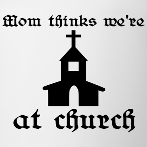 Mom thinks we're at church T-Shirts - Coffee/Tea Mug
