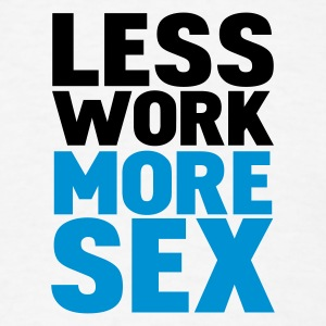 White less work more sex Hoodies - Men's T-Shirt