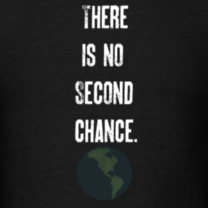 'There Is No Second Chance' Womens' Hoodie - Men's T-Shirt
