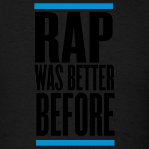 Black rap was better before Hoodies - Men's T-Shirt
