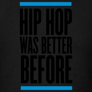 Black hip hop was better before Hoodies - Men's T-Shirt
