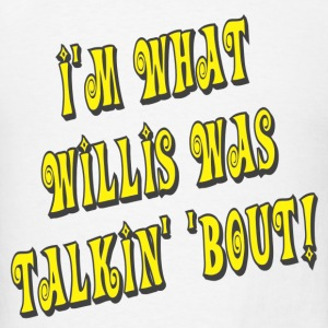 White I'm What Willis Was Talkin' 'Bout! Long Sleeve Shirts - Men's T-Shirt