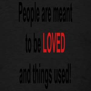 People are meant to be loved and things used - Men's T-Shirt