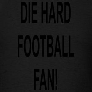 Die hard football fan... - Men's T-Shirt