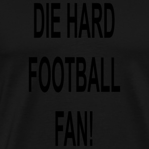 Die hard football fan... - Men's Premium T-Shirt