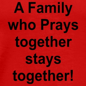 A family who prays together stays together! - Men's Premium T-Shirt
