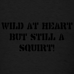 Wild at h\eart but still a squirt - Men's T-Shirt